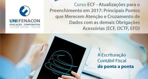 ECF - Atualizações para o Preenchimento em 2017: Principais Pontos que Merecem Atenção e Cruzamento de Dados com as demais Obrigações Acessórias (ECF, DCTF, EFD)
