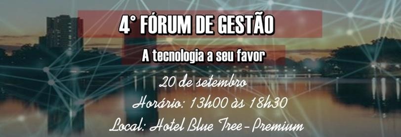 4º Fórum de Gestão - A tecnologia a seu favor