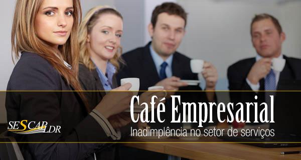 """Café Empresarial com o tema """"Inadimplência no Setor de Serviços"""""""