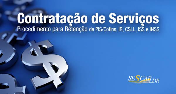 Contratação de Serviços: Retenção de PIS/Cofins, IR, CSLL, ISS e INSS Procedimento para Retenção