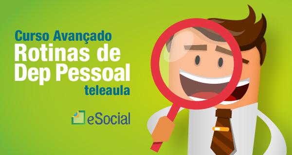 Curso Avançado de Rotinas Práticas de Departamento Pessoal com ênfase no e-Social - (VÍDEO AULA)