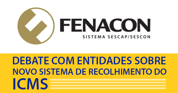Fenacon se une a entidades para debater sobre novo sistema do ICMS