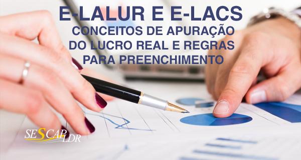 E-LALUR e E-LACS – conceitos de apuração do Lucro Real e regras para preenchimento