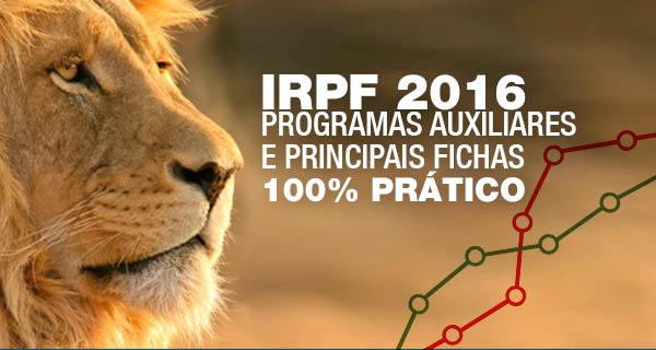 IRPF 2016 – PROGRAMAS AUXILIARES E PRINCIPAIS FICHAS 100% na prática